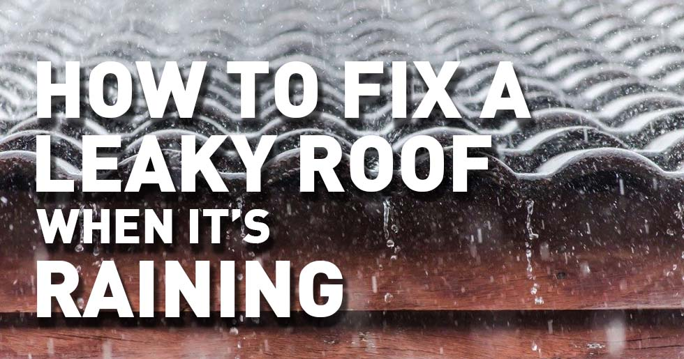 How to Fix A Leaky Roof When It's Raining – 3 Methods