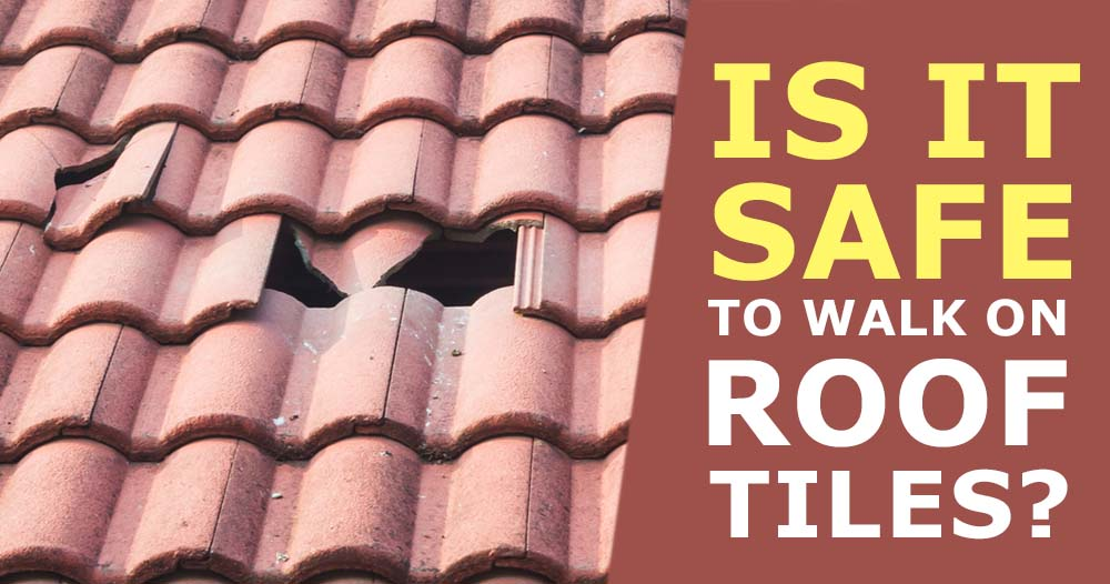 Is It Safe To Walk On Roof Tiles