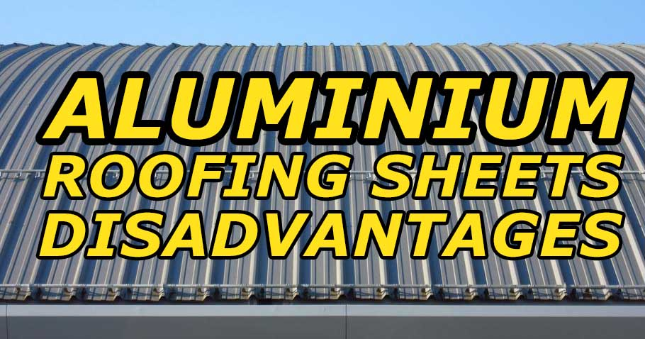 8 Disadvantages of Aluminium Roofing Sheets You Should Know